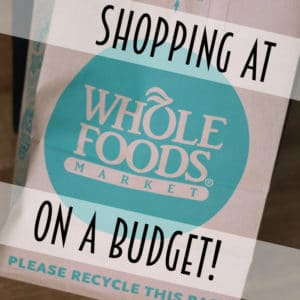 How to Shop at Whole Foods on a Budget